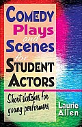 Comedy Plays and Scenes for Student Actors: Short Sketches for Young Performers