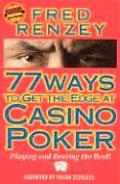 77 Ways to Get the Edge at Casino Poker (Scoblete Get-The-Edge Guide)
