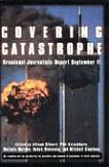 Covering Catastrophe Broadcast Journalists Report September 11