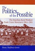 The Politics of the Possible: The Brazilian Rural Workers' Trade Union Movement, 1964-1985