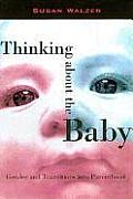 Thinking About the Baby : Gender and Transitions Into Parenthood (98 Edition) Cover