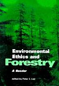 Environmental Ethics & Forestry A Reader