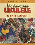 How to Play the Hawaiian Ukulele 10 Easy Lessons