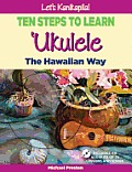 Lets Kanikapila Ten Steps To Learn Ukulele The Hawaiian Way