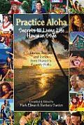 Practice Aloha Secrets to living Life Hawaiian Style