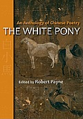 The White Pony: An Anthology of Chinese Poetry