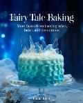 Fairy Tale Baking: More Than 50 Enchanting Cakes, Bakes, and Decorations