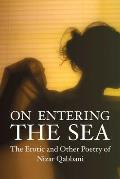 On Entering the Sea: The Erotic and Other Poetry on Nizar Qabbani (Poetry Series)