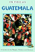 Guatemala in Focus : a Guide To the People, Politics and Culture (00 Edition)