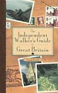 The Independent Walker's Guide to Great Britain: 35 Enchanting Walks in Great Britain's Charming Landscape