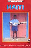 Haiti in Focus A Guide to the People Politics & Culture