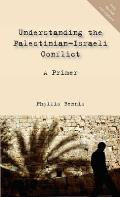 Understanding the Palestinian Isaeli Conflict A Primer Updated Edition