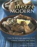 Mezze Modern Delicious Appetizers from Greece Lebanon & Turkey