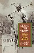 Stand the Storm A History of the Atlantic Slave Trade
