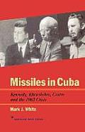 Missiles in Cuba Kennedy Khrushchev Castro & the 1962 Crisis