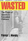 Wasted The Plight of Americas Unwanted Children