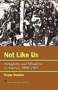 Not Like Us Immigrants & Minorities in America 1890 1924