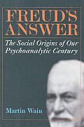 Freud's answer :the social origins of our psychoanalytic century