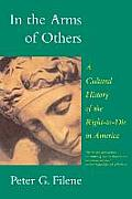 In the Arms of Others: A Cultural History of the Right-To-Die in America