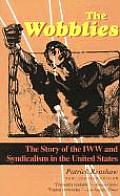 The Wobblies: The Story of the IWW and Syndicalism in the United States Cover