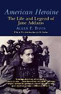 American Heroine The Life & Legend of Jane Addams
