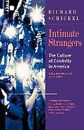 Intimate Strangers The Culture of Celebrity in America