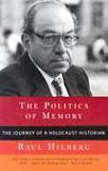 Politics of Memory The Journey of a Holocaust Historian