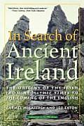 In Search of Ancient Ireland : the Origins of the Irish From Neolithic Times To the Coming of the English (02 Edition)