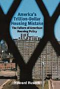 America's Trillion-dollar Housing Mistake : the Failure of American Housing Policy (03 Edition)