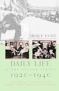 Daily Life in the United States 1920 1940 How Americans Lived Through the Roaring Twenties & the Great Depression