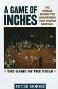A Game of Inches: The Stories Behind the Innovations That Shaped Baseball Volume 1: The Game on the Field