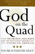 God on the Quad How Religious Colleges & the Missionary Generation Are Changing America