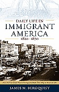 Daily Life in Immigrant America, 1820-1870 (09 Edition)