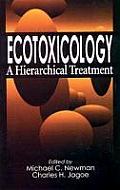 Ecotoxicology: A Hierarchical Treatment