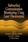 Subsurface Contamination Monitoring Using Laser Fluorescence (Aatdf Monographs)