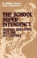 The School Superintendency: Leading Education Into the 21st Century