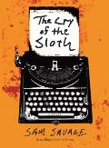 The Cry of the Sloth: The Mostly Tragic Story of Andrew Whittaker Being His Collected, Final, and Absolutely Complete Writings