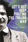 Let's Not Keep Fighting the Trojan War: New and Selected Poems 1986-2009