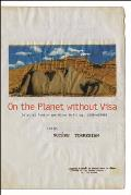 On the Planet Without Visa: Selected Poetry and Other Writings, AD 1960-2012