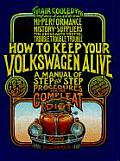How to Keep Your Volkswagen Alive 19th Edition A Manual of Step By Step Procedures for the Complete Idiot