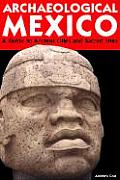 Archaeological Mexico: A Traveler's Guide to Ancient Cities and Sacred Sites (Archaeological Mexico)