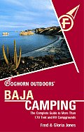 Foghorn Outdoors Baja Camping The Complete Guide to More Than 170 Tent & RV Campgrounds