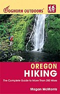 Foghorn Oregon Hiking The Complete Guide to More Than 400 Hikes