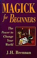 Magick For Beginners The Power To Change
