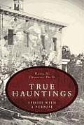 True Hauntings True Hauntings Spirits with a Purpose Spirits with a Purpose
