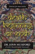 Death: Beginning or End?: Methods for Immortality Cover