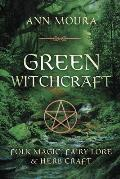 Green Witchcraft #01: Green Witchcraft: Folk Magic, Fairy Lore &amp; Herb Craft Cover