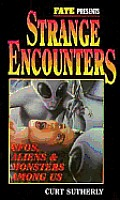Strange Encounters UFOs Aliens & Monsters Among Us