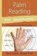 Palm Reading for Beginners: Find Your Future in the Palm of Your Hand (For Beginners)