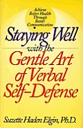 Staying Well With The Gentle Art Of Verbal Self-Defense by Suzette Haden Elgin